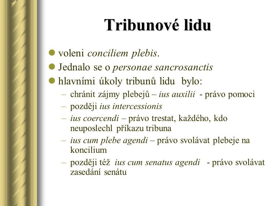 Tribunové lidu voleni conciliem plebis. Jednalo se o personae sancrosanctis hlavními úkoly tribunů lidu bylo: –chránit zájmy plebejů – ius auxilii - p