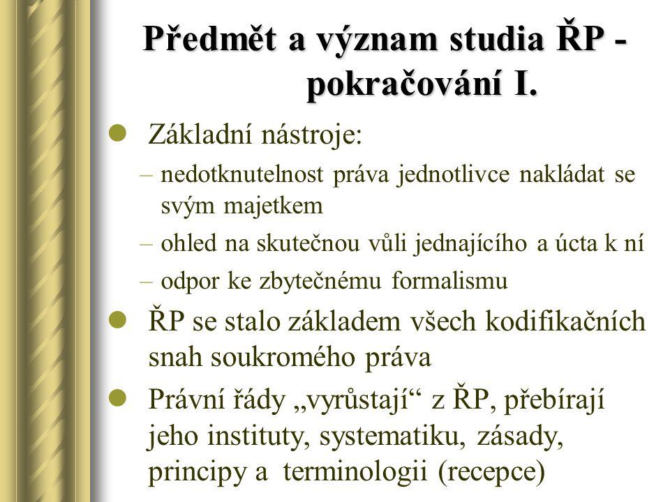 Předmět a význam studia ŘP - pokračování I. Základní nástroje: –nedotknutelnost práva jednotlivce nakládat se svým majetkem –ohled na skutečnou vůli j