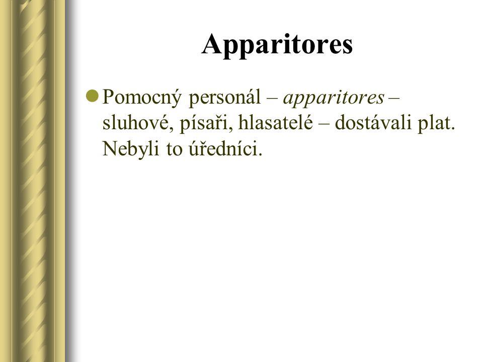 Apparitores Pomocný personál – apparitores – sluhové, písaři, hlasatelé – dostávali plat. Nebyli to úředníci.