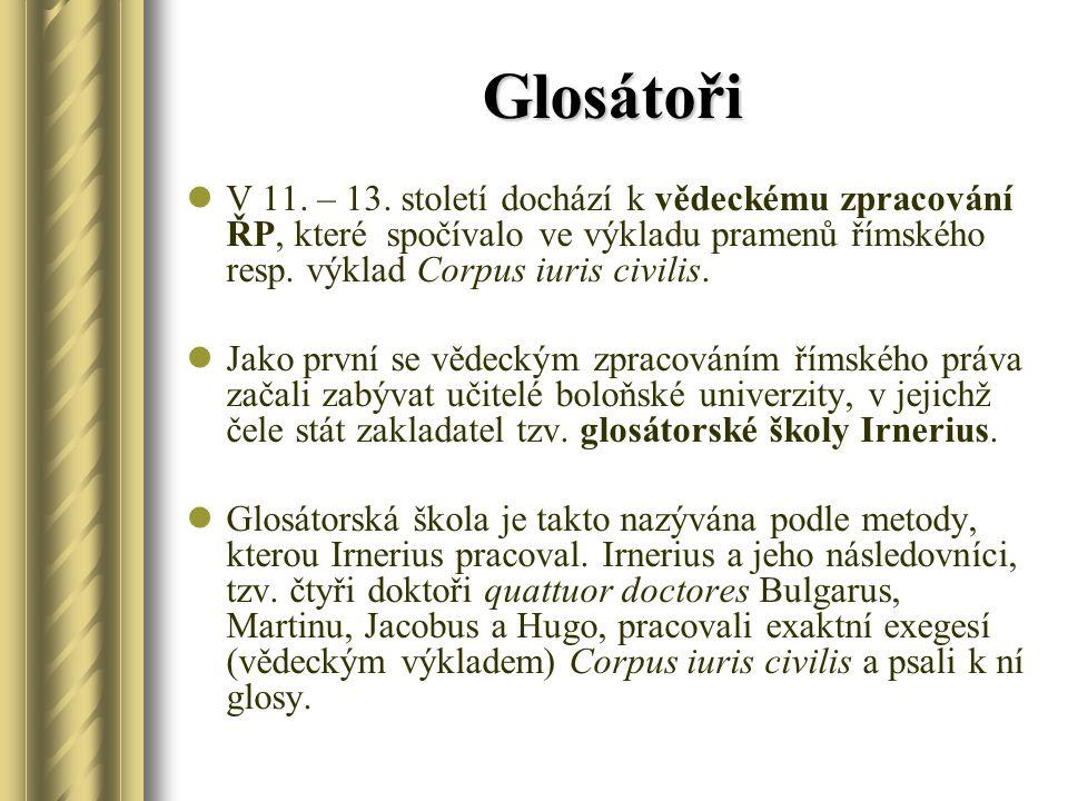 Glosátoři V 11. – 13. století dochází k vědeckému zpracování ŘP, které spočívalo ve výkladu pramenů římského resp. výklad Corpus iuris civilis. Jako p