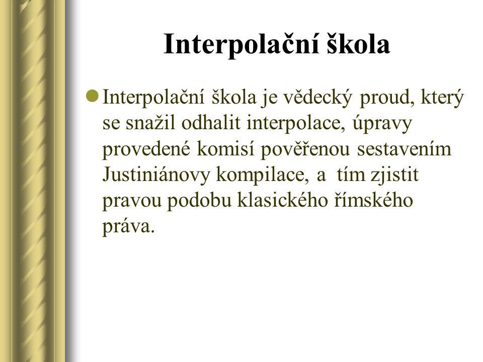 Interpolační škola Interpolační škola je vědecký proud, který se snažil odhalit interpolace, úpravy provedené komisí pověřenou sestavením Justiniánovy kompilace, a tím zjistit pravou podobu klasického římského práva.