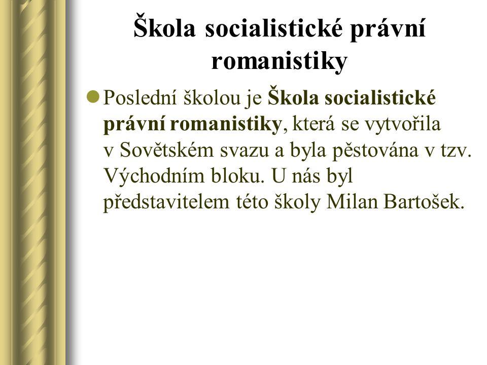 Škola socialistické právní romanistiky Poslední školou je Škola socialistické právní romanistiky, která se vytvořila v Sovětském svazu a byla pěstována v tzv.