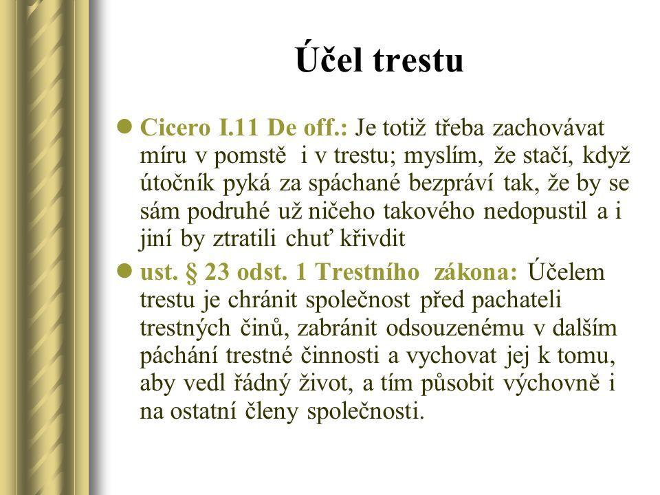 Účel trestu Cicero I.11 De off.: Je totiž třeba zachovávat míru v pomstě i v trestu; myslím, že stačí, když útočník pyká za spáchané bezpráví tak, že