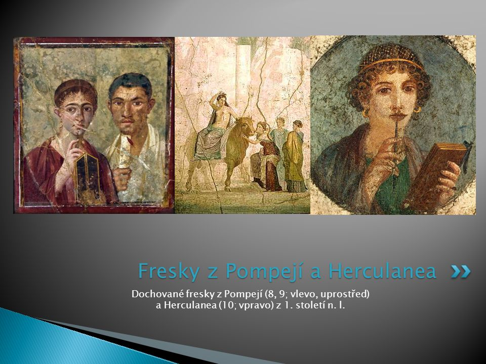 Dochované fresky z Pompejí (8, 9; vlevo, uprostřed) a Herculanea (10; vpravo) z 1. století n. l. Fresky z Pompejí a Herculanea