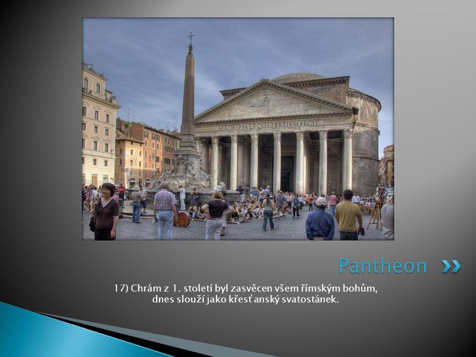 17) Chrám z 1. století byl zasvěcen všem římským bohům, dnes slouží jako křesťanský svatostánek. Pantheon