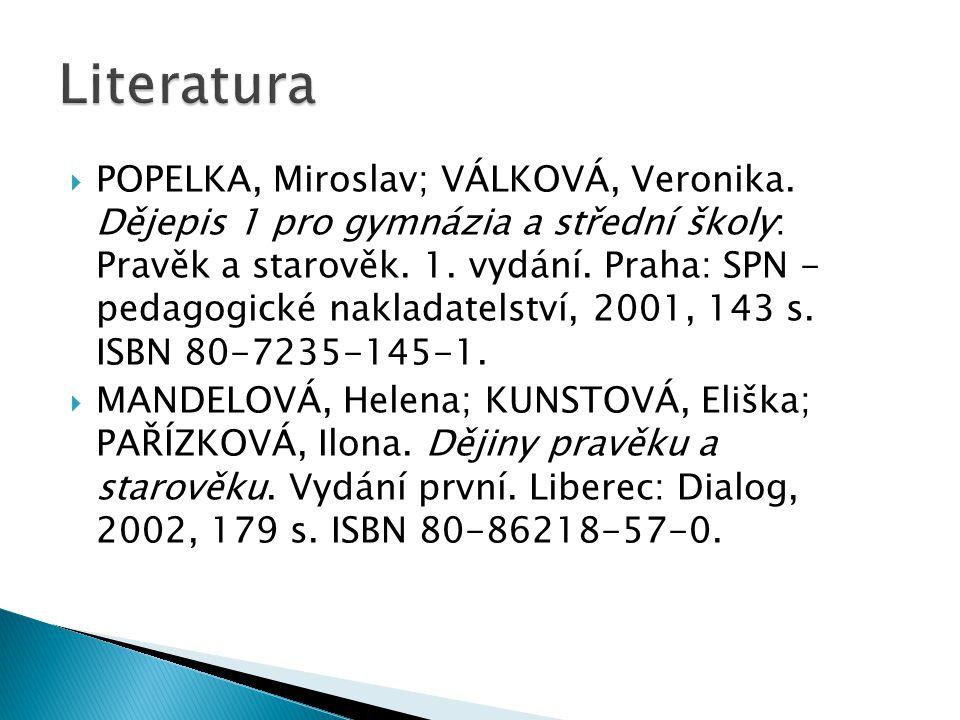  POPELKA, Miroslav; VÁLKOVÁ, Veronika. Dějepis 1 pro gymnázia a střední školy: Pravěk a starověk. 1. vydání. Praha: SPN - pedagogické nakladatelství,