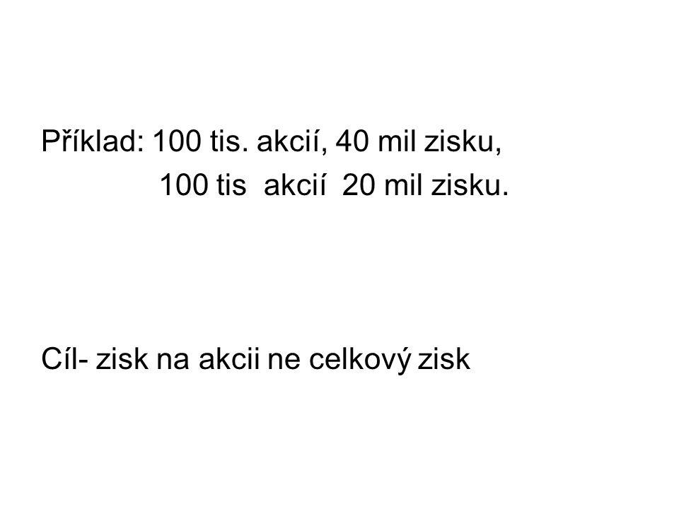Příklad: 100 tis. akcií, 40 mil zisku, 100 tis akcií 20 mil zisku.