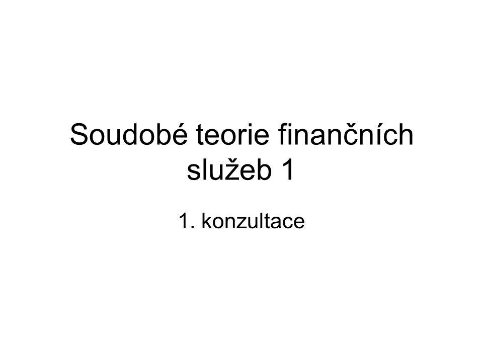 Soudobé teorie finančních služeb 1 1. konzultace