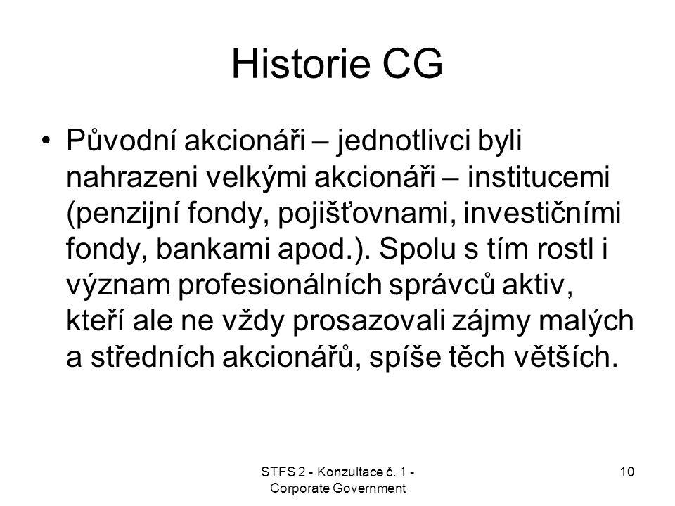 STFS 2 - Konzultace č. 1 - Corporate Government 10 Historie CG Původní akcionáři – jednotlivci byli nahrazeni velkými akcionáři – institucemi (penzijn