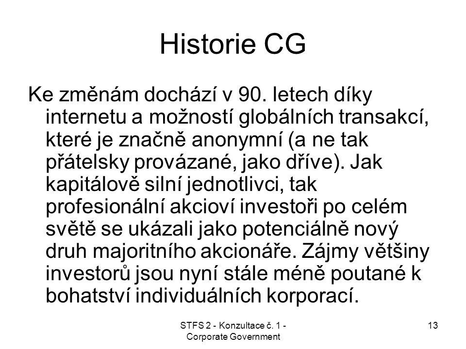 STFS 2 - Konzultace č. 1 - Corporate Government 13 Historie CG Ke změnám dochází v 90. letech díky internetu a možností globálních transakcí, které je