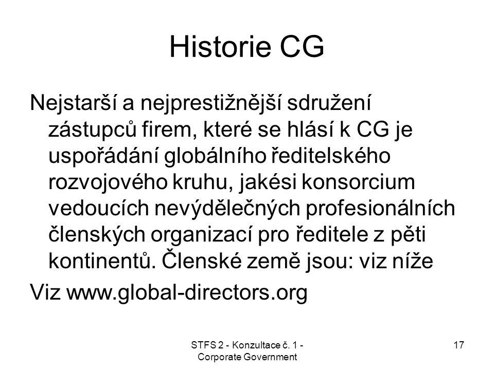 STFS 2 - Konzultace č. 1 - Corporate Government 17 Historie CG Nejstarší a nejprestižnější sdružení zástupců firem, které se hlásí k CG je uspořádání