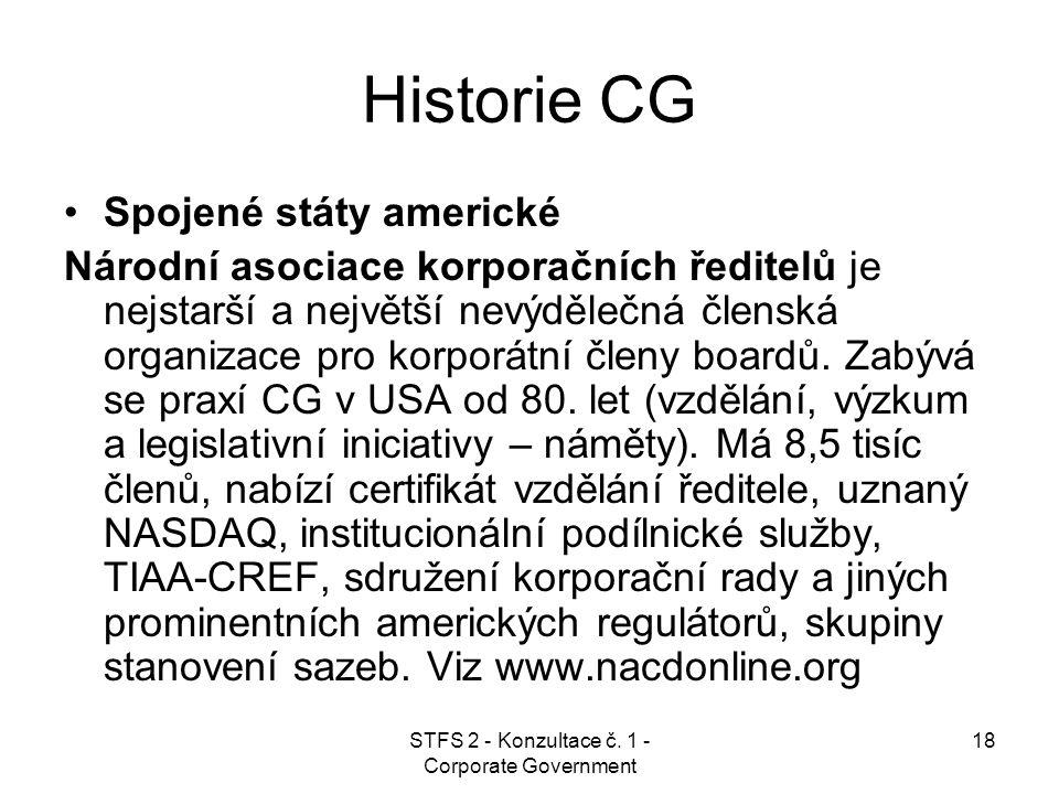 STFS 2 - Konzultace č. 1 - Corporate Government 18 Historie CG Spojené státy americké Národní asociace korporačních ředitelů je nejstarší a největší n