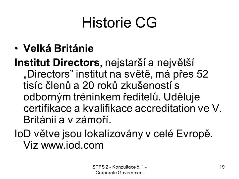 """STFS 2 - Konzultace č. 1 - Corporate Government 19 Historie CG Velká Británie Institut Directors, nejstarší a největší """"Directors"""" institut na světě,"""