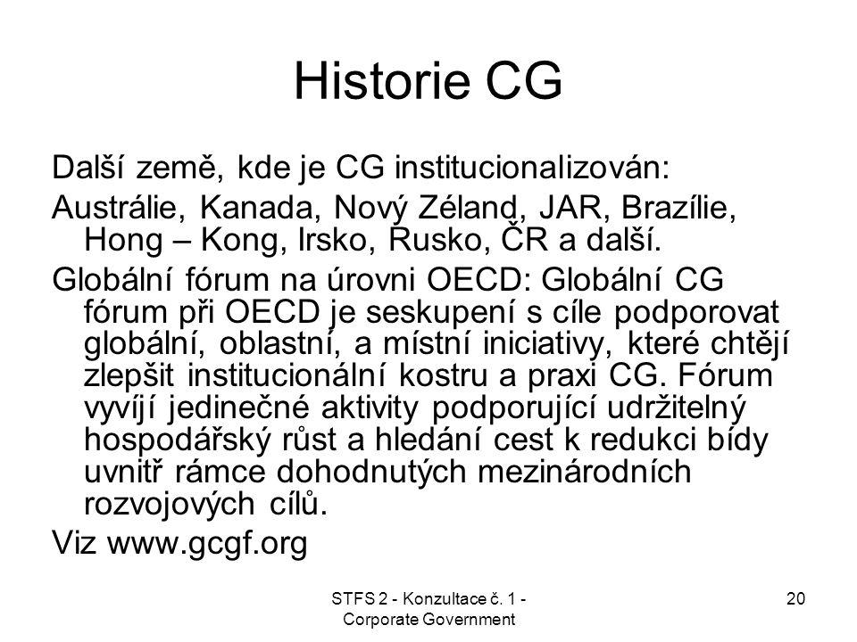 STFS 2 - Konzultace č. 1 - Corporate Government 20 Historie CG Další země, kde je CG institucionalizován: Austrálie, Kanada, Nový Zéland, JAR, Brazíli
