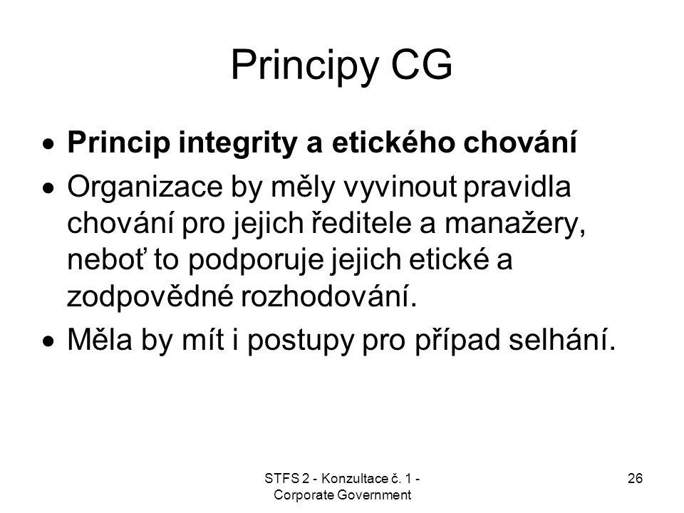 STFS 2 - Konzultace č. 1 - Corporate Government 26 Principy CG  Princip integrity a etického chování  Organizace by měly vyvinout pravidla chování p