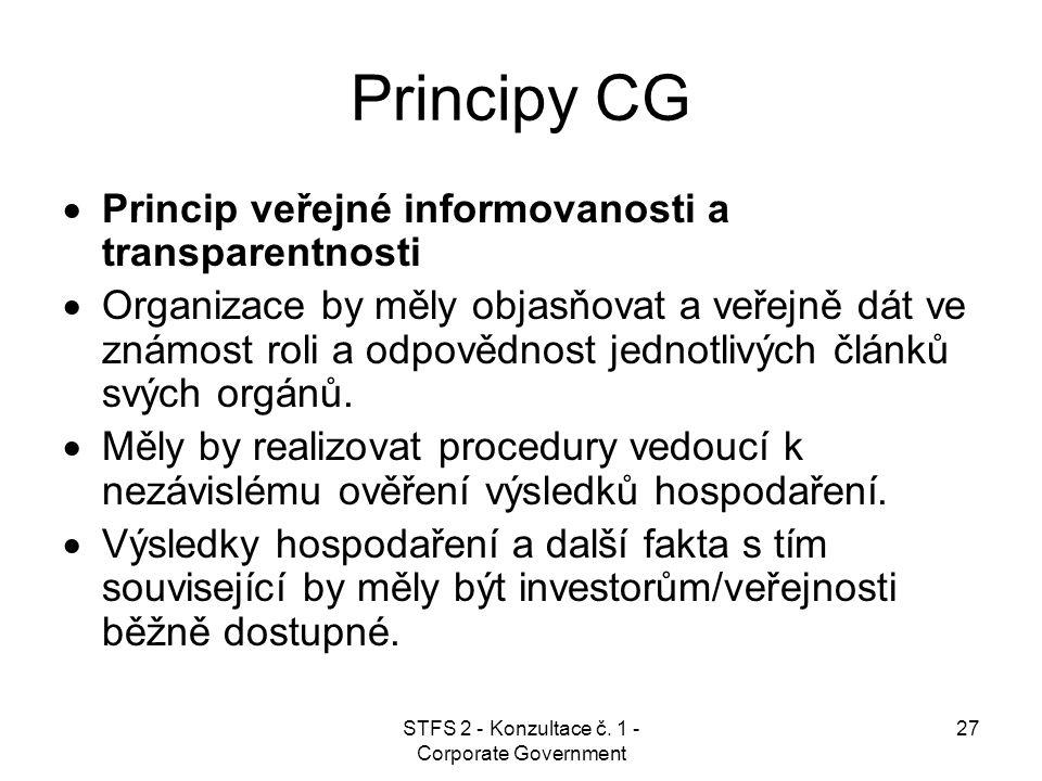 STFS 2 - Konzultace č. 1 - Corporate Government 27 Principy CG  Princip veřejné informovanosti a transparentnosti  Organizace by měly objasňovat a v