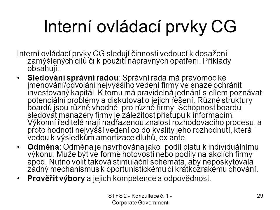 STFS 2 - Konzultace č. 1 - Corporate Government 29 Interní ovládací prvky CG Interní ovládací prvky CG sledují činnosti vedoucí k dosažení zamýšlených