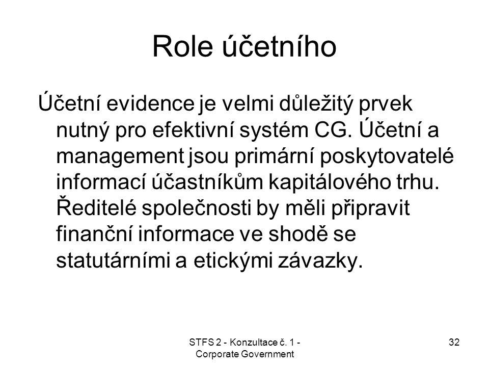 STFS 2 - Konzultace č. 1 - Corporate Government 32 Role účetního Účetní evidence je velmi důležitý prvek nutný pro efektivní systém CG. Účetní a manag