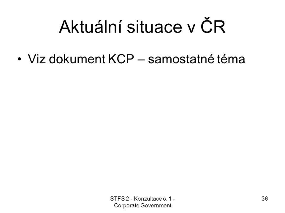 STFS 2 - Konzultace č. 1 - Corporate Government 36 Aktuální situace v ČR Viz dokument KCP – samostatné téma