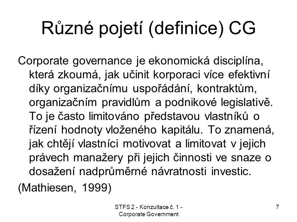 STFS 2 - Konzultace č. 1 - Corporate Government 7 Různé pojetí (definice) CG Corporate governance je ekonomická disciplína, která zkoumá, jak učinit k