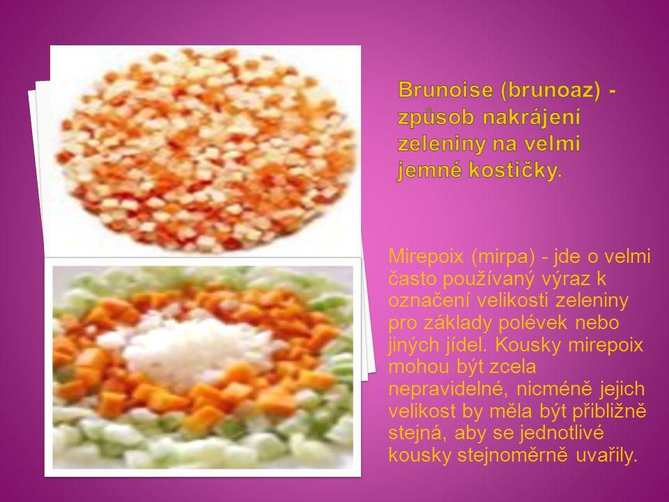Mirepoix (mirpa) - jde o velmi často používaný výraz k označení velikosti zeleniny pro základy polévek nebo jiných jídel.