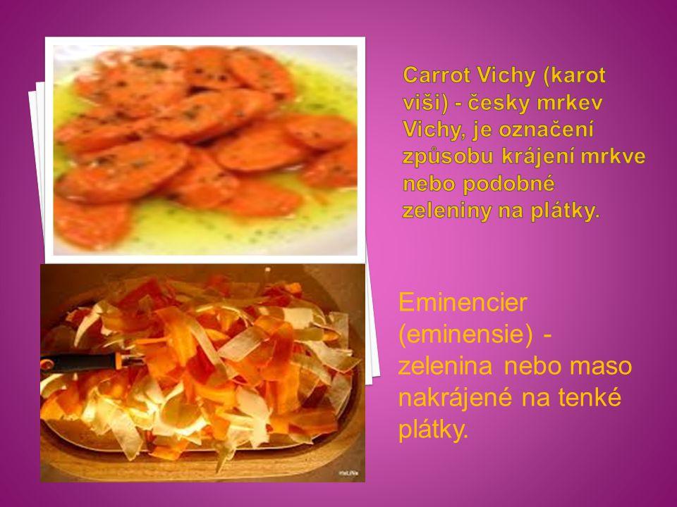 Eminencier (eminensie) - zelenina nebo maso nakrájené na tenké plátky.