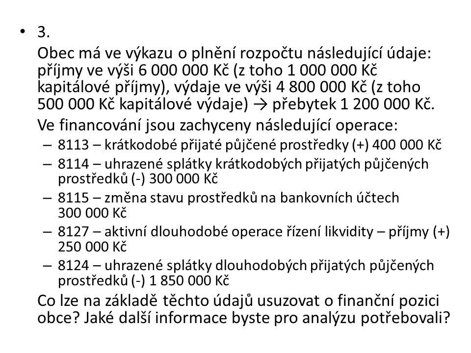 3. Obec má ve výkazu o plnění rozpočtu následující údaje: příjmy ve výši 6 000 000 Kč (z toho 1 000 000 Kč kapitálové příjmy), výdaje ve výši 4 800 00