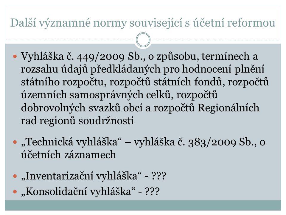 Další významné normy související s účetní reformou Vyhláška č. 449/2009 Sb., o způsobu, termínech a rozsahu údajů předkládaných pro hodnocení plnění s