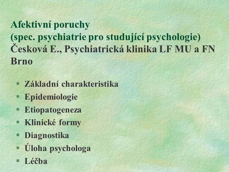 Afektivní poruchy (spec. psychiatrie pro studující psychologie) Česková E., Psychiatrická klinika LF MU a FN Brno  Základní charakteristika  Epidemi