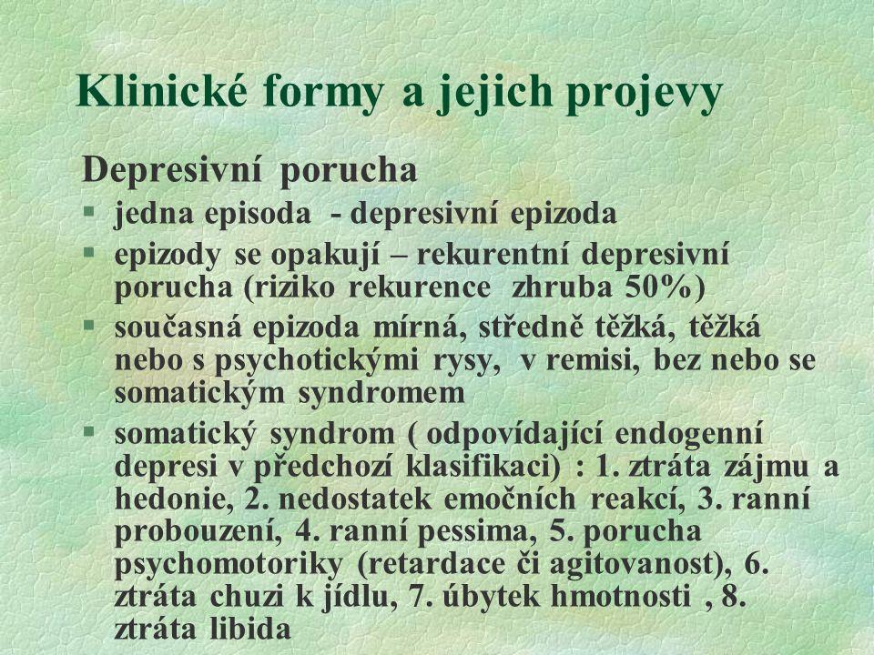 Klinické formy a jejich projevy Depresivní porucha §jedna episoda - depresivní epizoda §epizody se opakují – rekurentní depresivní porucha (riziko rek