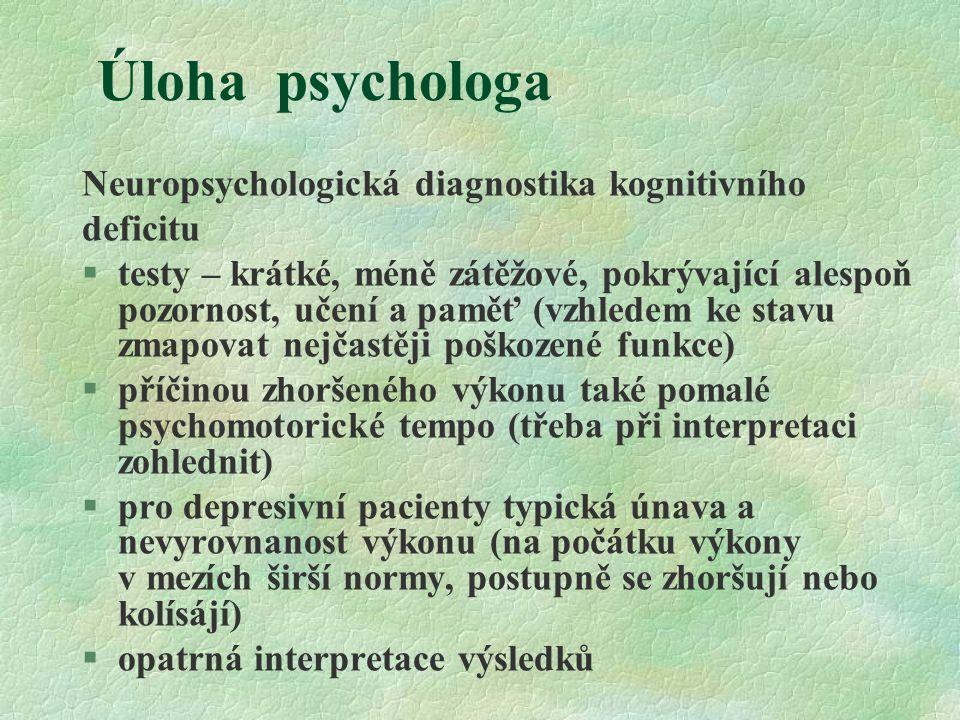 Úloha psychologa Neuropsychologická diagnostika kognitivního deficitu §testy – krátké, méně zátěžové, pokrývající alespoň pozornost, učení a paměť (vz