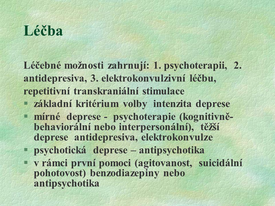 Léčba Léčebné možnosti zahrnují: 1. psychoterapii, 2. antidepresiva, 3. elektrokonvulzivní léčbu, repetitivní transkraniální stimulace §základní krité
