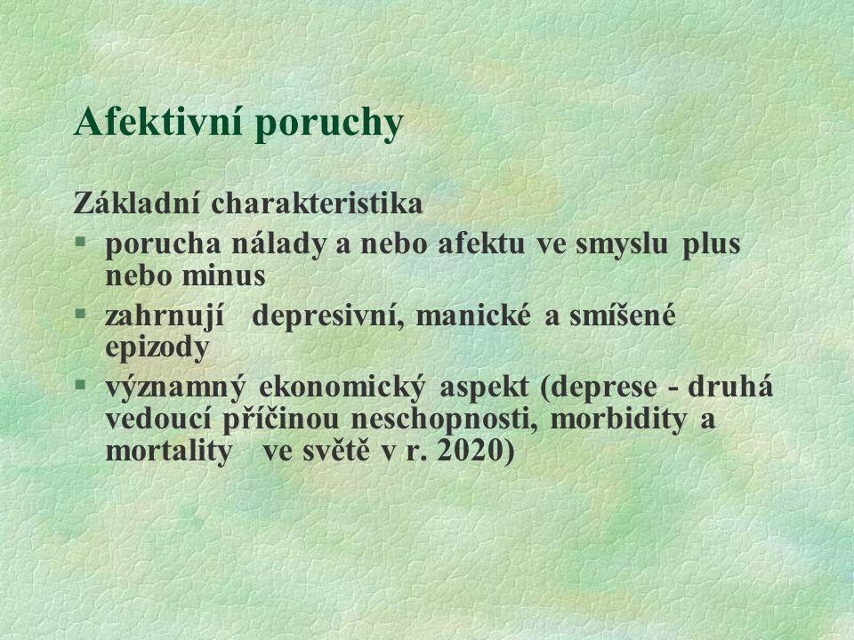 Afektivní poruchy Základní charakteristika §porucha nálady a nebo afektu ve smyslu plus nebo minus §zahrnují depresivní, manické a smíšené epizody §vý