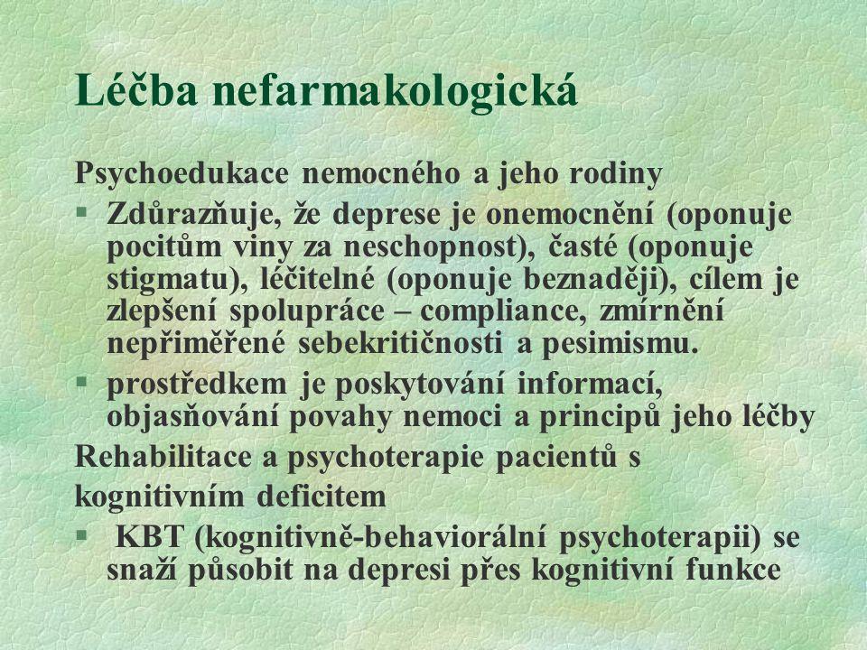Léčba nefarmakologická Psychoedukace nemocného a jeho rodiny §Zdůrazňuje, že deprese je onemocnění (oponuje pocitům viny za neschopnost), časté (oponu
