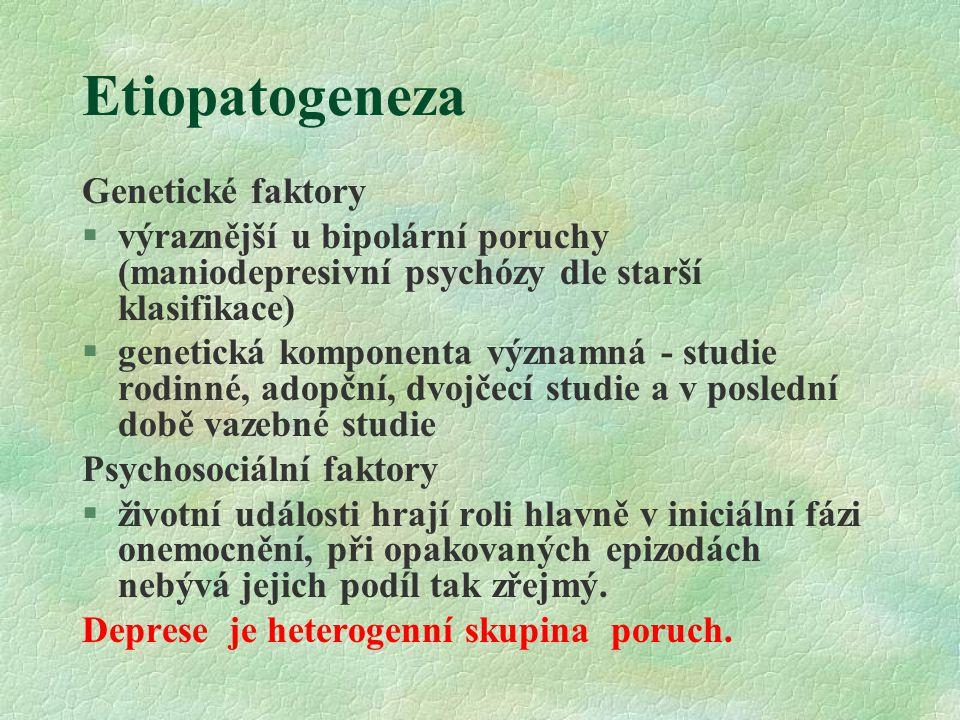 Etiopatogeneza Genetické faktory §výraznější u bipolární poruchy (maniodepresivní psychózy dle starší klasifikace) §genetická komponenta významná - st