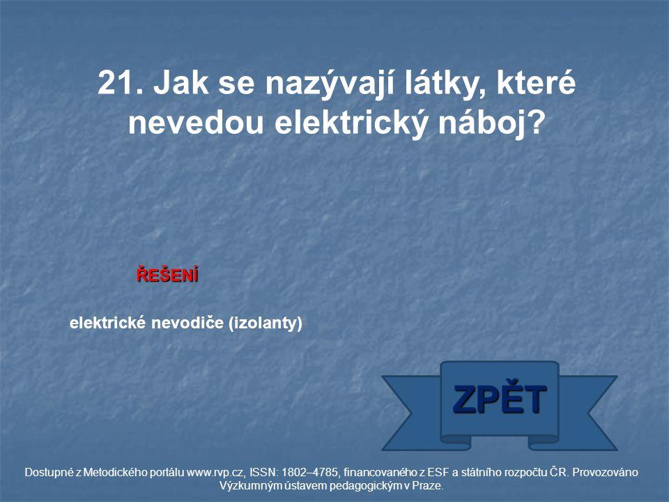 ŘEŠENÍ elektrické nevodiče (izolanty) ZPĚT Dostupné z Metodického portálu www.rvp.cz, ISSN: 1802–4785, financovaného z ESF a státního rozpočtu ČR.