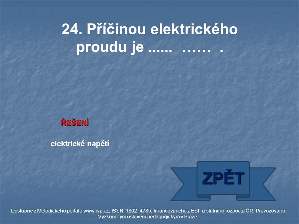 24. Příčinou elektrického proudu je...... …….