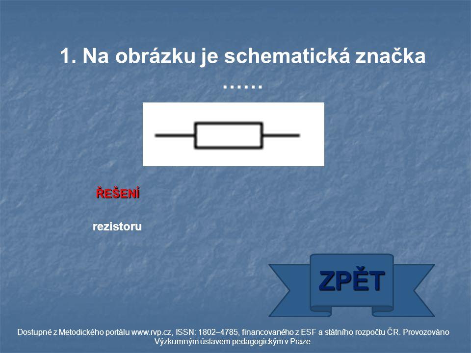 1. Na obrázku je schematická značka …… rezistoru ŘEŠENÍ ZPĚT Dostupné z Metodického portálu www.rvp.cz, ISSN: 1802–4785, financovaného z ESF a státníh