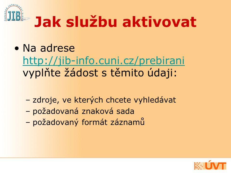 Jak službu aktivovat Na adrese http://jib-info.cuni.cz/prebirani vyplňte žádost s těmito údaji: http://jib-info.cuni.cz/prebirani –zdroje, ve kterých