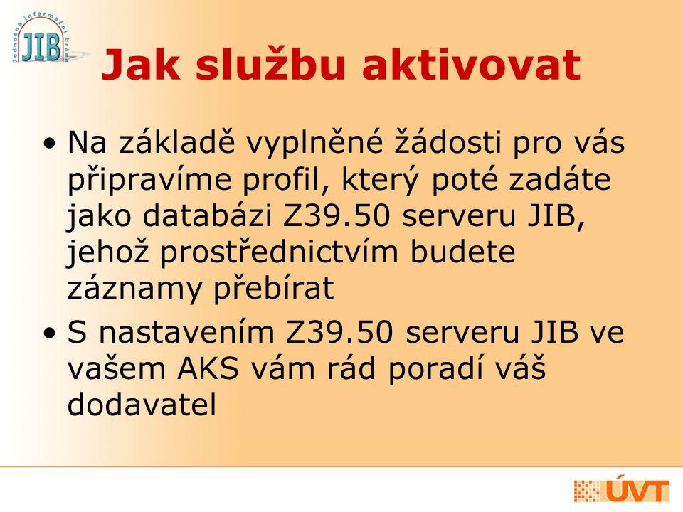 Jak službu aktivovat Na základě vyplněné žádosti pro vás připravíme profil, který poté zadáte jako databázi Z39.50 serveru JIB, jehož prostřednictvím