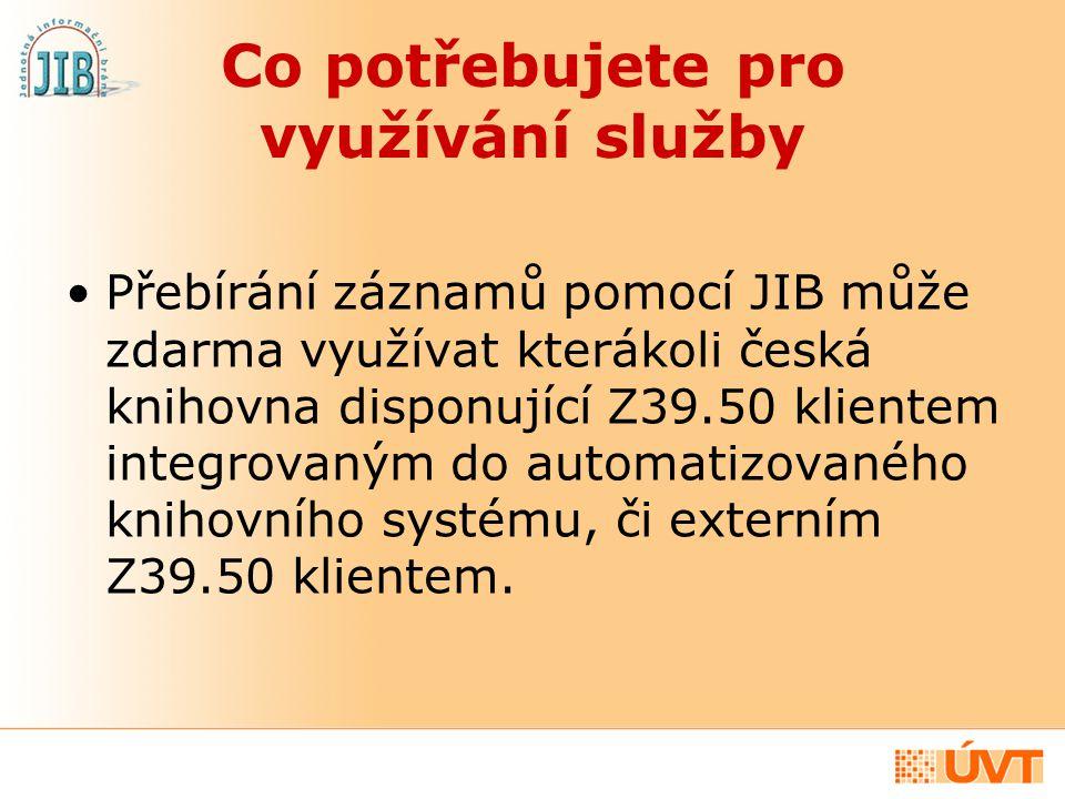 Co potřebujete pro využívání služby Přebírání záznamů pomocí JIB může zdarma využívat kterákoli česká knihovna disponující Z39.50 klientem integrovaný
