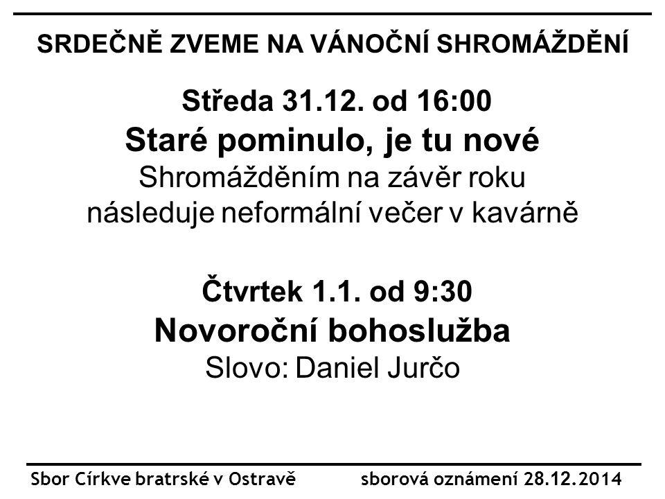 Sbor Církve bratrské v Ostravě sborová oznámení 2 8.12.2014 SRDEČNĚ ZVEME NA VÁNOČNÍ SHROMÁŽDĚNÍ Středa 31.12.