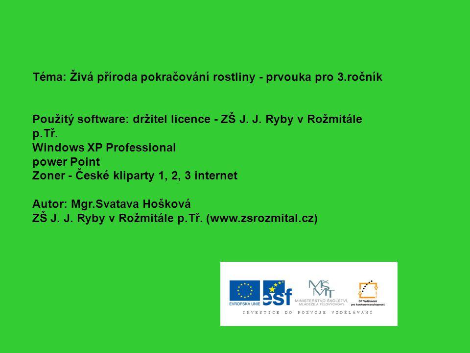 Téma: Živá příroda pokračování rostliny - prvouka pro 3.ročník Použitý software: držitel licence - ZŠ J. J. Ryby v Rožmitále p.Tř. Windows XP Professi
