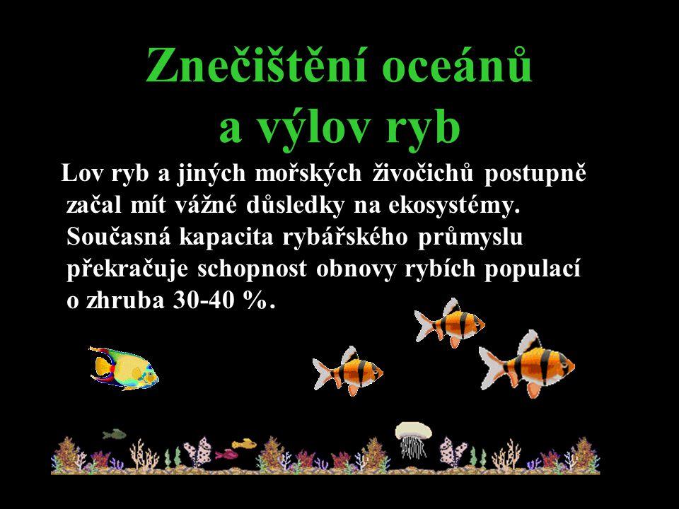 Znečištění oceánů a výlov ryb Lov ryb a jiných mořských živočichů postupně začal mít vážné důsledky na ekosystémy.