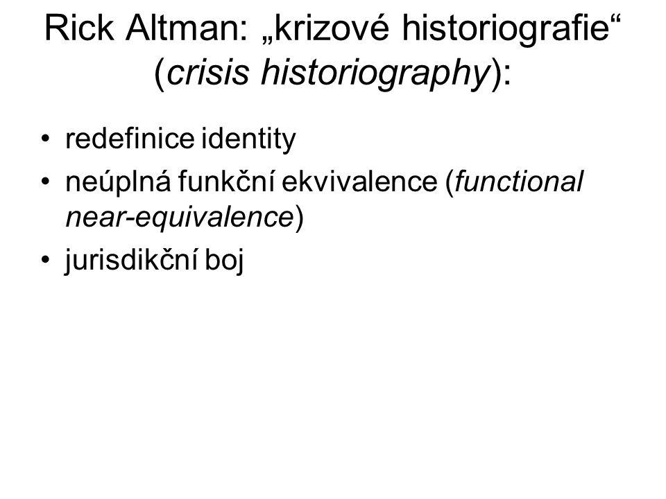 """Rick Altman: """"krizové historiografie"""" (crisis historiography): redefinice identity neúplná funkční ekvivalence (functional near-equivalence) jurisdikč"""