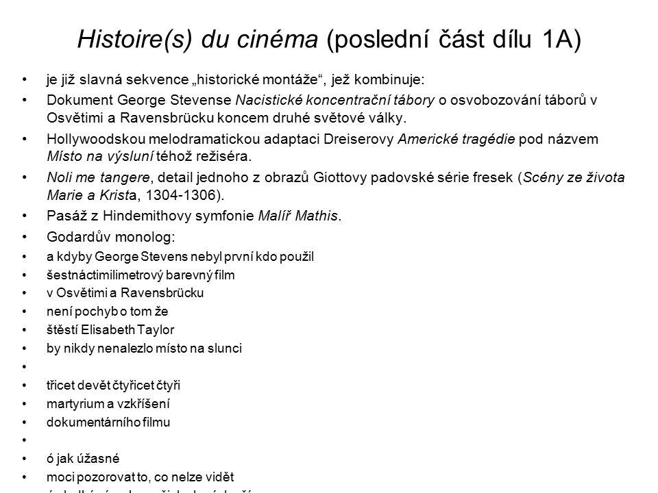 """Histoire(s) du cinéma (poslední část dílu 1A) je již slavná sekvence """"historické montáže"""", jež kombinuje: Dokument George Stevense Nacistické koncentr"""