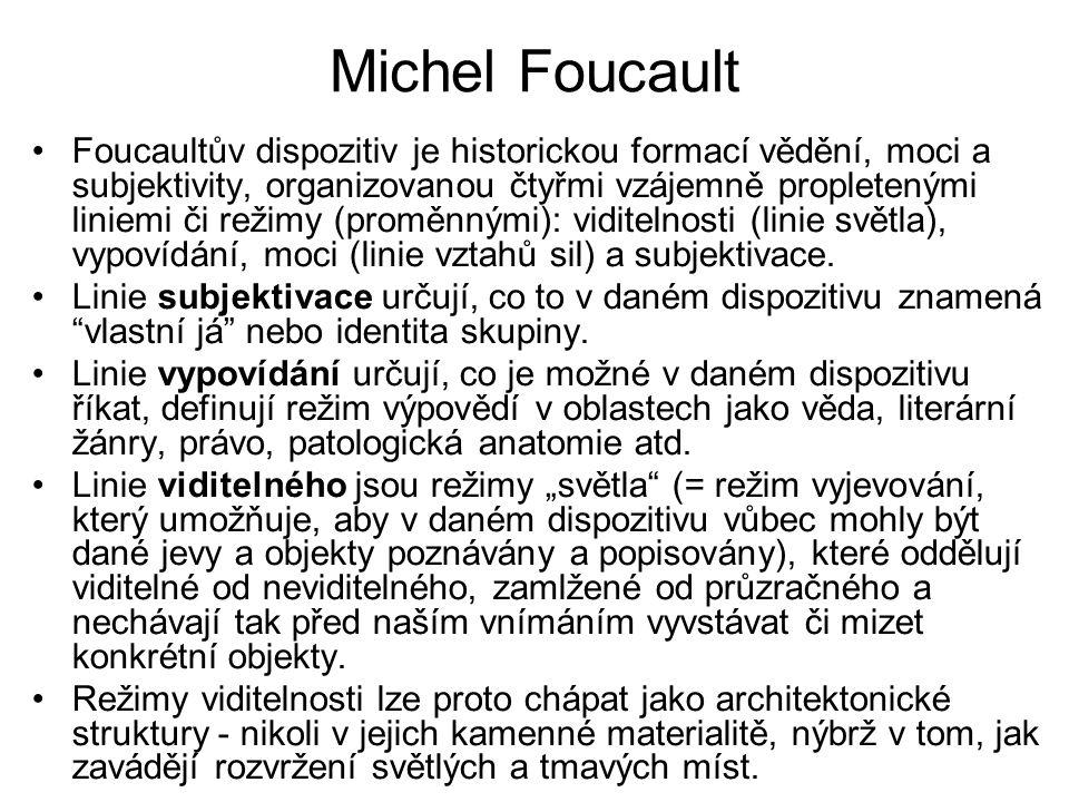 Michel Foucault Foucaultův dispozitiv je historickou formací vědění, moci a subjektivity, organizovanou čtyřmi vzájemně propletenými liniemi či režimy