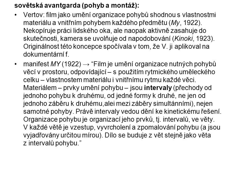 sovětská avantgarda (pohyb a montáž): Vertov: film jako umění organizace pohybů shodnou s vlastnostmi materiálu a vnitřním pohybem každého předmětu (M