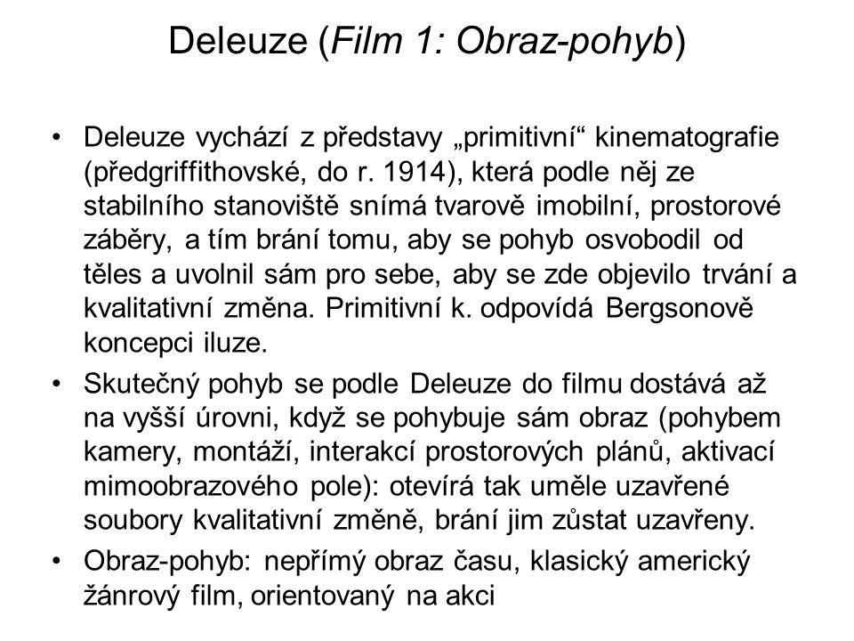 """Deleuze (Film 1: Obraz-pohyb) Deleuze vychází z představy """"primitivní"""" kinematografie (předgriffithovské, do r. 1914), která podle něj ze stabilního s"""