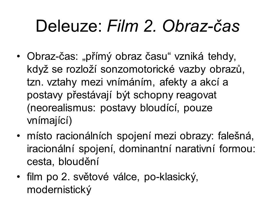 """Deleuze: Film 2. Obraz-čas Obraz-čas: """"přímý obraz času"""" vzniká tehdy, když se rozloží sonzomotorické vazby obrazů, tzn. vztahy mezi vnímáním, afekty"""